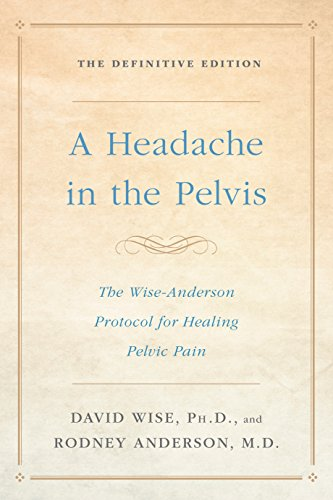 Headache In the Pelvis: The Wise-Anderson Protocol for Healing Pelvic Pain, the Definitive Edition por David Wise