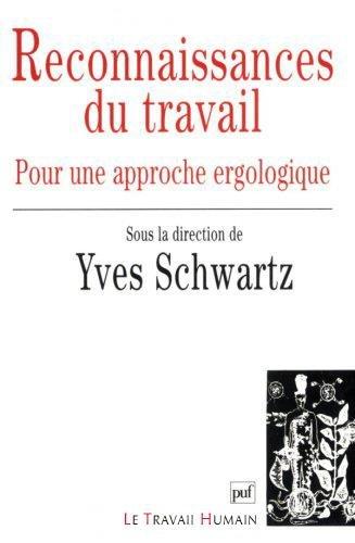 Reconnaissances du travail : Pour une approche du travail, 2e édition par Yves Schwartz