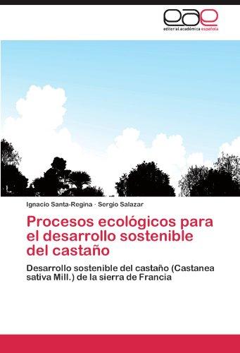 Procesos ecológicos para el desarrollo sostenible del castaño: Desarrollo sostenible del castaño (Castanea sativa Mill.) de la sierra de Francia