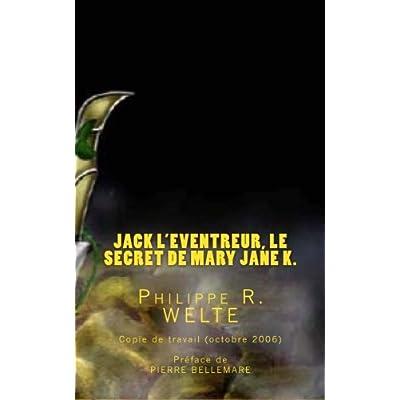 Jack l'Eventreur, le secret de Mary Jane K.: Copie de travail du livre publié en octobre 2006