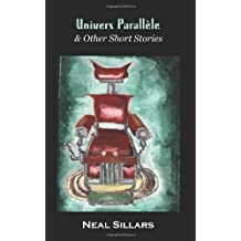 Univers Parallele and Other Short Stories by Sillars, Neal (2004) Paperback