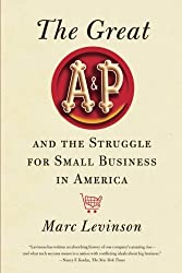 Great A&P and the Struggle for Small Business in America