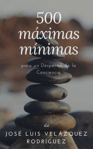 500 Máximas Mínimas: Para Un Despertar De La Conciencia por José Luis Velázquez Rodríguez epub