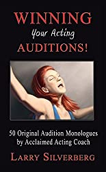 Winning your Acting Auditions, 50 Original Monologues by Larry Silverberg (2015-07-29)