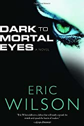 Dark to Mortal Eyes by Eric Wilson (2004-05-18)