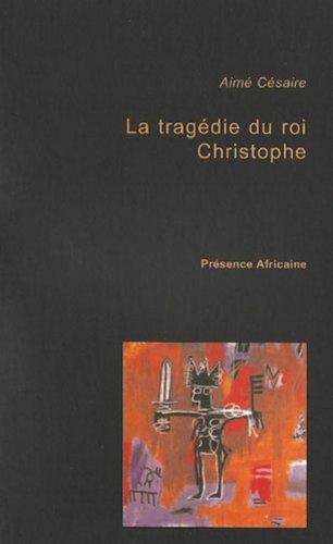 La tragédie du roi Christophe par Aimé Césaire
