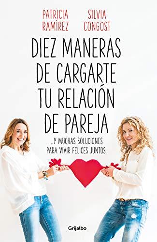 Diez maneras de cargarte tu relación de pareja: ...y muchas soluciones para vivir felices juntos (AUTOAYUDA SUPERACION)