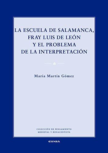 LA ESCUELA DE SALAMANCA, FRAY LUIS DE LEON Y EL PROBLEMA DE LA INTERPRETACION (PTO. MEDIEVAL Y RENACENTISTA) por MARIA MARTIN GOMEZ