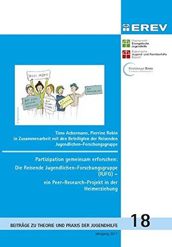 Partizipation gemeinsam erforschen: Die Reisende Jugendlichen-Forschungsgruppe (RJFG) - ein Peer-Research-Projekt in der Heimerziehung (Beiträge zur Theorie und Praxis der Jugendhilfe)