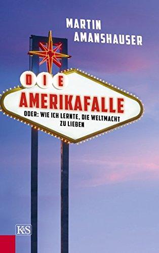 Die Amerikafalle: oder: Wie ich lernte, die Weltmacht zu lieben