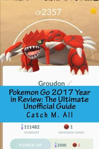 Pokemon Go 2017 Year in Review: The Ultimate Unofficial Guide: A Game Guide for New and Returning Players por Dr. Catch M. All
