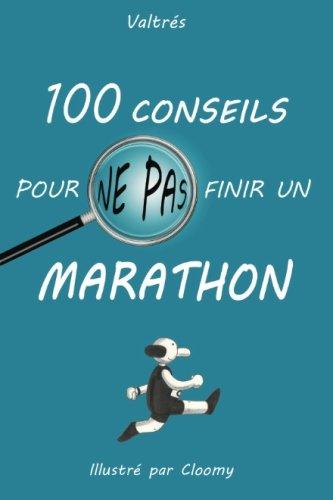 100 conseils pour ne pas finir un marathon