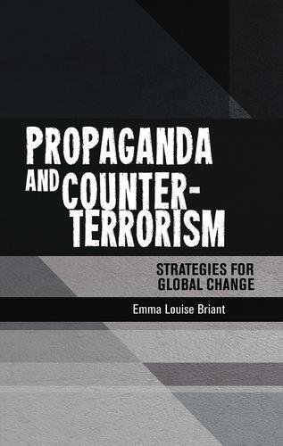 Propaganda and Counter-Terrorism: Strategies for Global Change por Emma Briant