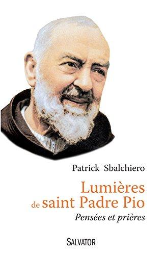 Lumières de saint Padre Pio. Pensées et prières