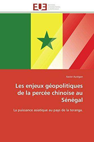 Les enjeux géopolitiques de la percée chinoise au Sénégal par Xavier Aurégan