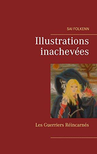 Illustrations Inachevées: Les Guerriers Réincarnés (Genèse des Chroniques t. 1) par Sai Folkenn