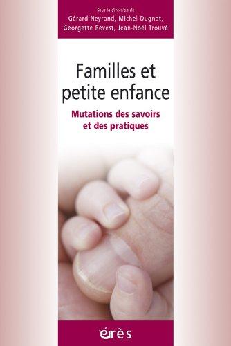 Familles et petite enfance : Mutations des savoirs et des pratiques