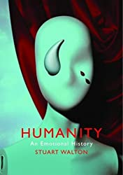 Humanity: An Emotional History by Stuart Walton (2004-11-11)