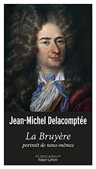 La Bruyère, portrait de nous-mêmes par Jean-Michel Delacomptée
