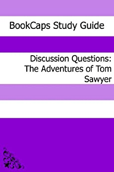 Discussion Questions: The Adventures of Tom Sawyer (English Edition) par [BookCaps]