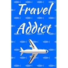 Travel Addict: Journal Notebook with travel quotes, lined 6x9, 100+ page travel journal with pictures