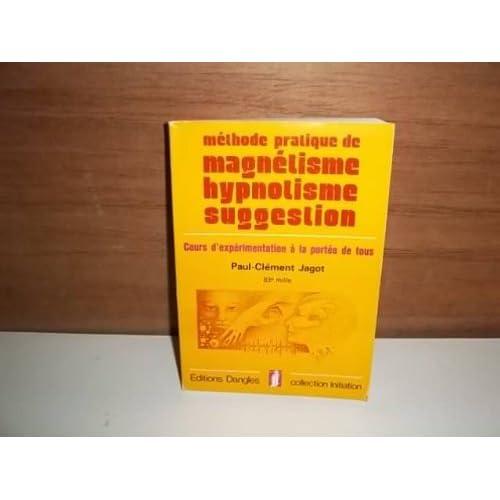 Méthode pratique de magnetisme hypnotisme suggestion