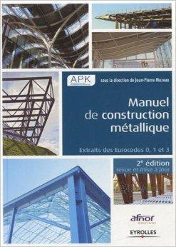 Manuel de construction mtallique : Extraits des Eurocodes 0, 1 et 3 de Jean-Pierre Muzeau,APK ( 24 octobre 2013 )