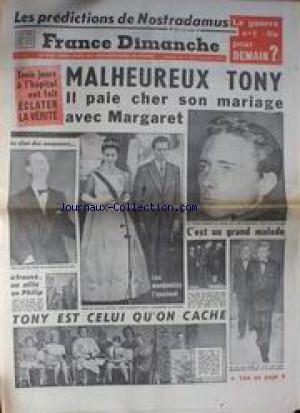 FRANCE DIMANCHE [No 845] du 01/11/1962 - LES PREDICTIONS DE NOSTRADAMUS - MALHEUREUX TONY - IL PAIE CHER SON MARIAGE AVEC MARGARET - JEAN GABIN AU SECOURS DE VIVIANE ROMANCE.