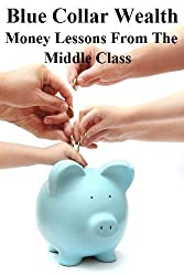 Blue Collar Wealth: Money Lessons from the Middle Class