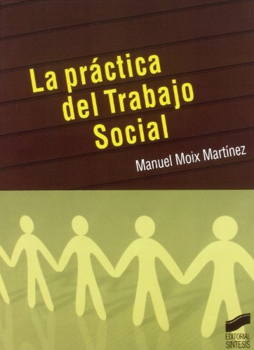 La práctica del trabajo social por Manuel Moix Martinez