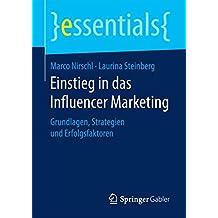 Einstieg in das Influencer Marketing: Grundlagen, Strategien und Erfolgsfaktoren (essentials)