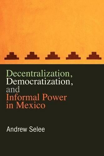 Decentralization, Democratization, and Informal Power in Mexico