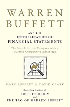 Warren Buffett and the Interpretation of Financial Statements: The Search for the Company with a Durable Competitive Advantage by [Buffett, Mary, Clark, David]