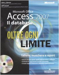 Microsoft Office Access 2007. Il database. Oltre ogni limite. Con CD-ROM di John L. Viescas