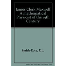 James Clerk Maxwell A mathematical Physicist of the 19th Century