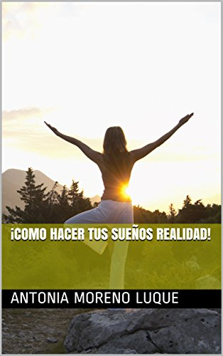 Descargar Libro ¡Como hacer tus sueños realidad! de Antonia Moreno Luque