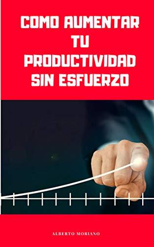 AUMENTA TU PRODUCTIVIDAD SIN ESFUERZO (AUTOAYUDA Y MOTIVACIÓN ...