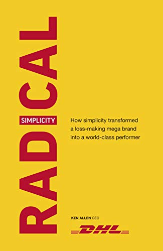 Radical Simplicity: How simplicity transformed a loss-making mega brand into a world-class performer