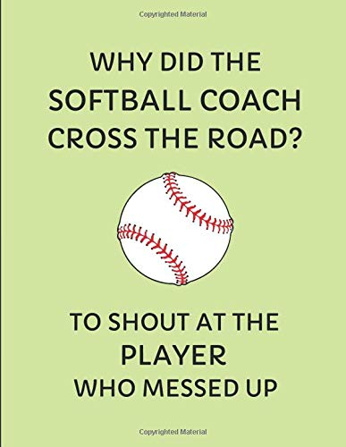 Why Did The Softball Coach Cross The Road? To Shout At The Player Who Messed Up: 2019-2020 Weekly Planner por InWriting WeTrust