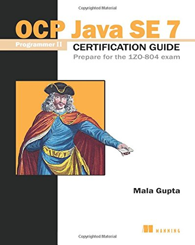 7 Se Java (OCP Java SE 7 Programmer II certification guide prepare for the IZO- 804 Exam)