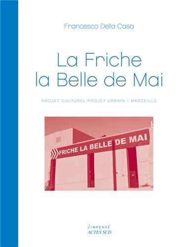 La Friche la Belle de Mai : Projet culturel - Projet urbain / Marseille