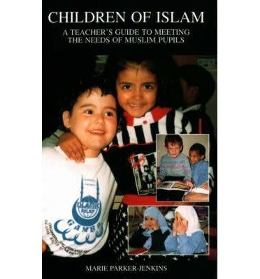[Children of Islam: Teacher's Guide to Meeting the Needs of Muslim Pupils] (By: Marie Parker-Jenkins) [published: December, 1995]