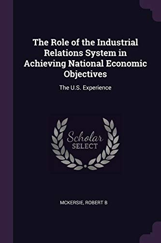 The Role of the Industrial Relations System in Achieving National Economic Objectives: The U.S. Experience