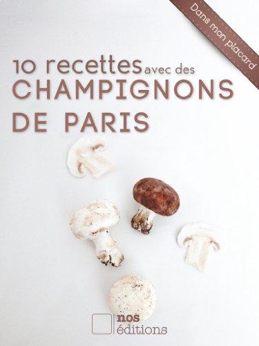 10 recettes avec des champignons de Paris (Dans mon placard t. 11)