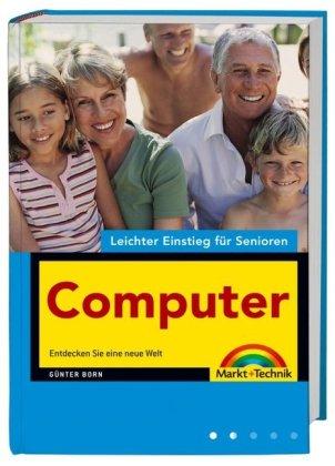 Computer - leichter Einstieg für Senioren - leicht verständlich erklärt, für alle Einsteiger: Legen Sie einfach los!