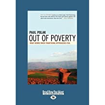 [ OUT OF POVERTY: WHAT WORKS WHEN TRADITIONAL APPROACHES FAIL (LARGE PRINT 16PT) - LARGE PRINT ] Polak, Paul (AUTHOR ) Mar-31-2009 Paperback