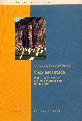 Casa encantada. Lugares de memoria en la España constitucional . (La casa de la riqueza)