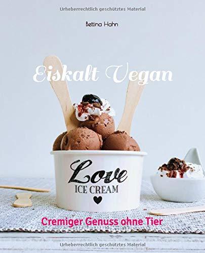 Eiskalt Vegan: Cremiger Genuss ohne Tier (Eis-desserts)