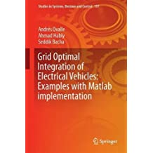 Grid Optimal Integration of Electric Vehicles: Examples with Matlab Implementation (Studies in Systems, Decision and Control, Band 137)