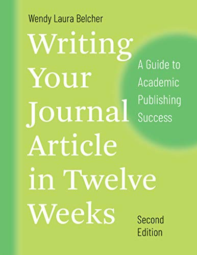 Writing Your Journal Article in Twelve Weeks, Second Edition (Chicago Guides to Writing, Editing, and Publishing)